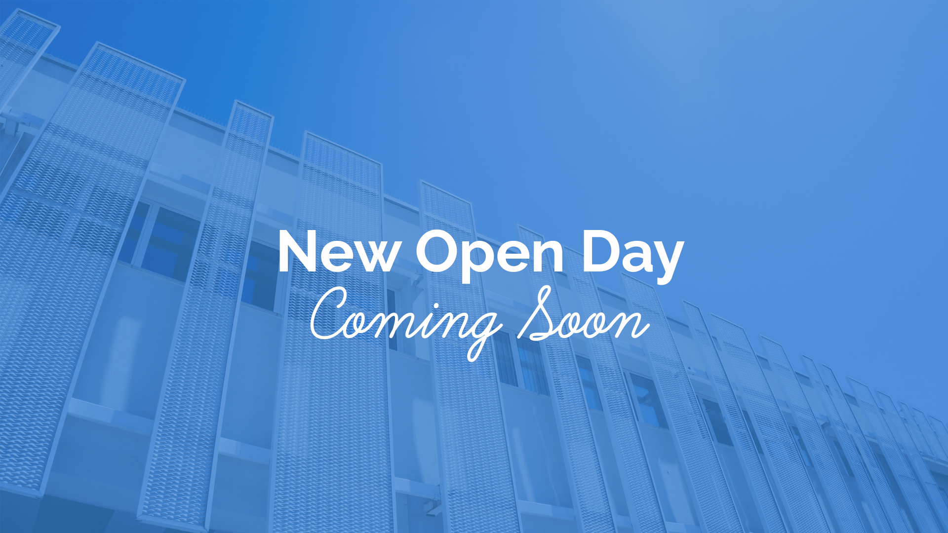 New Open Day Coming Soon